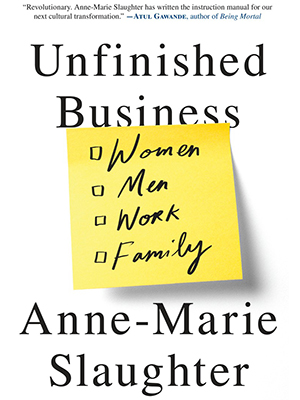 Unfinished Business by Anne-Marie Slaughter -- cover-vertical
